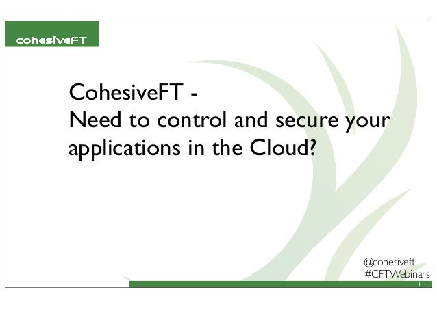 @cohesiveft #CFTWebinars CohesiveFT - Need to control and secure your applications in the Cloud? 1