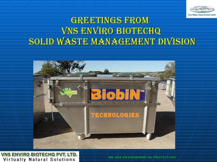GREETINGS FROM  VNS ENVIRO BIOTECHQ  SOLID WASTE MANAGEMENT DIVISION TECHNOLOGIES