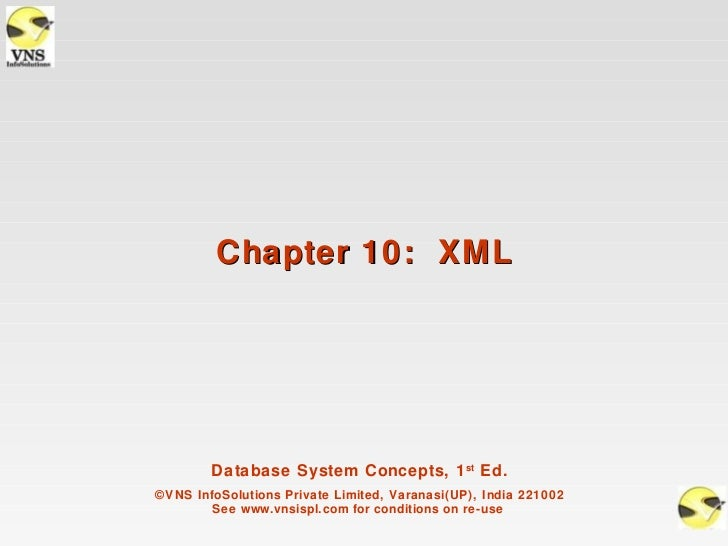 Chapter 10: XML        Database System Concepts, 1 st Ed.©VNS InfoSolutions Private Limited, Varanasi(UP), India 221002   ...