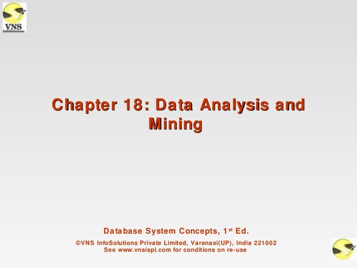 Chapter 18: Data Analysis and           Mining          Database System Concepts, 1 st Ed.  ©VNS InfoSolutions Private Lim...