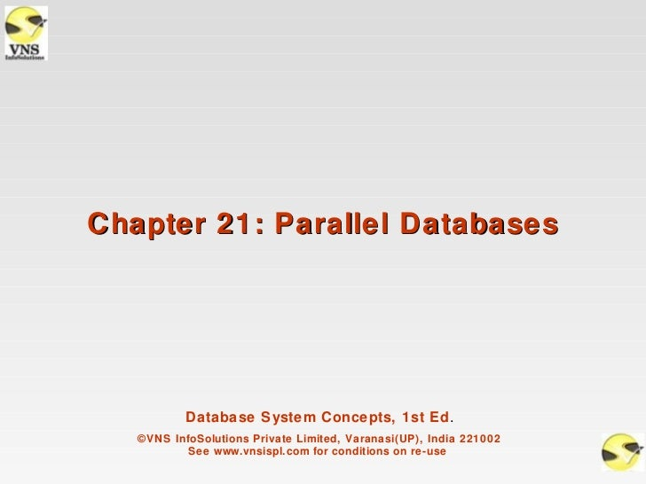 Chapter 21: Parallel Databases           Database System Concepts, 1st Ed.   ©VNS InfoSolutions Private Limited, Varanasi(...