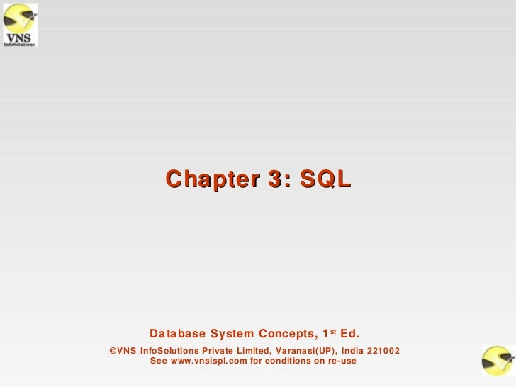 Chapter 3: SQL        Database System Concepts, 1 st Ed.©VNS InfoSolutions Private Limited, Varanasi(UP), India 221002    ...