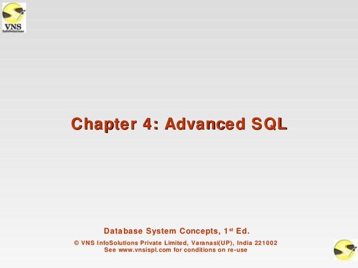 Chapter 4: Advanced SQL         Database System Concepts, 1 st Ed.© VNS InfoSolutions Private Limited, Varanasi(UP), India...