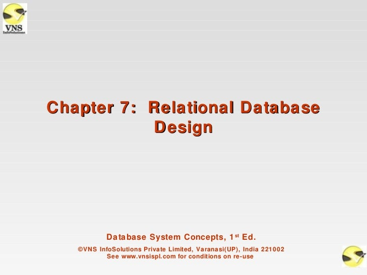 Chapter 7: Relational Database           Design           Database System Concepts, 1 st Ed.   ©VNS InfoSolutions Private ...