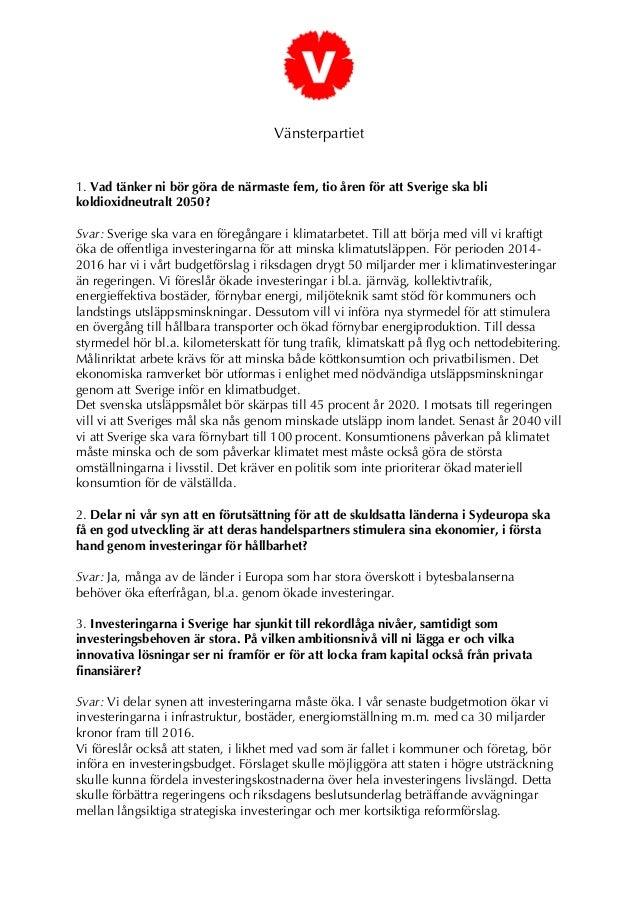 Vänsterpartiet 1. Vad tänker ni bör göra de närmaste fem, tio åren för att Sverige ska bli koldioxidneutralt 2050? Svar: S...