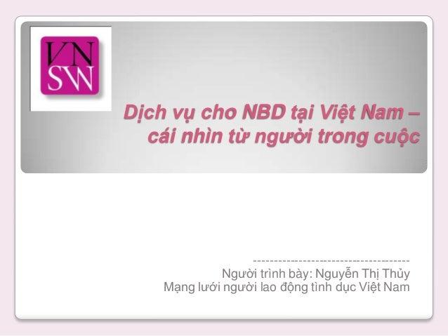 Dịch vụ cho NBD tại Việt Nam – cái nhìn từ người trong cuộc -------------------------------------- Người trình bày: Nguyễn...