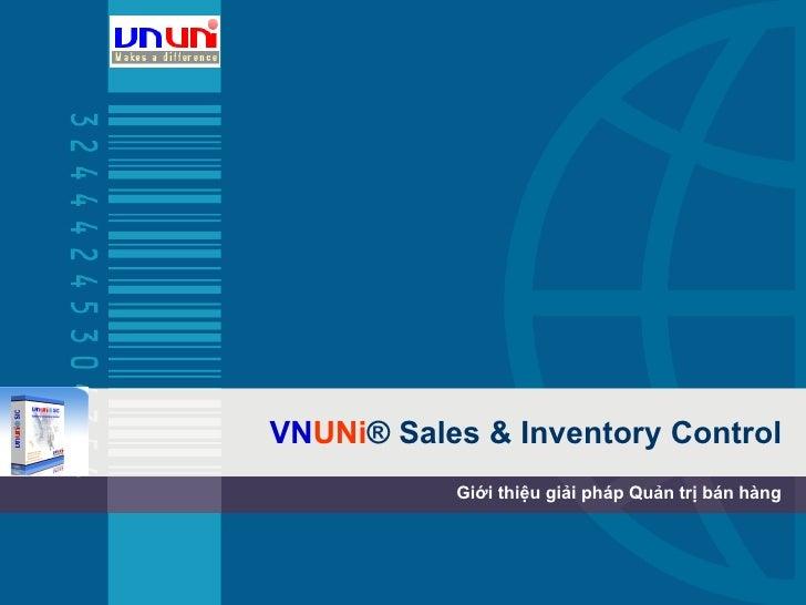 VN UNi ®  Sales & Inventory Control Giới thiệu giải pháp Quản trị bán hàng