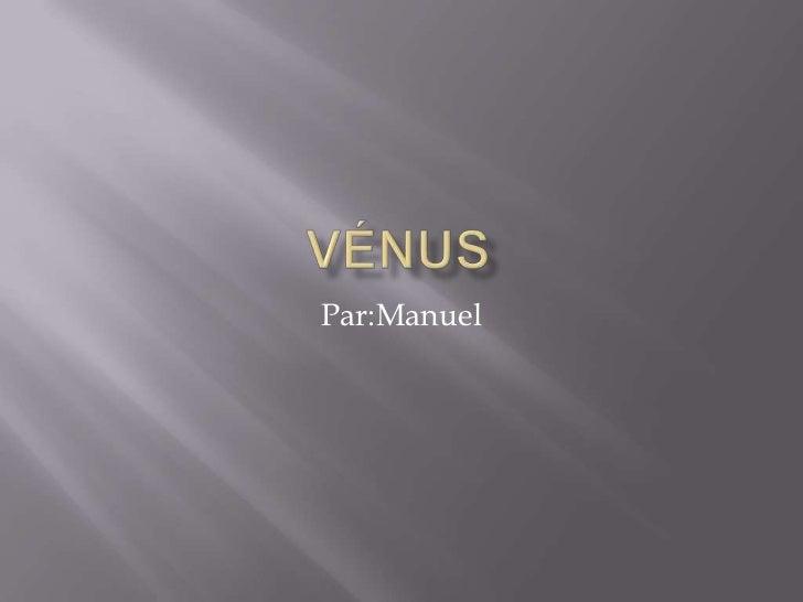 Vénus<br />Par:Manuel<br />