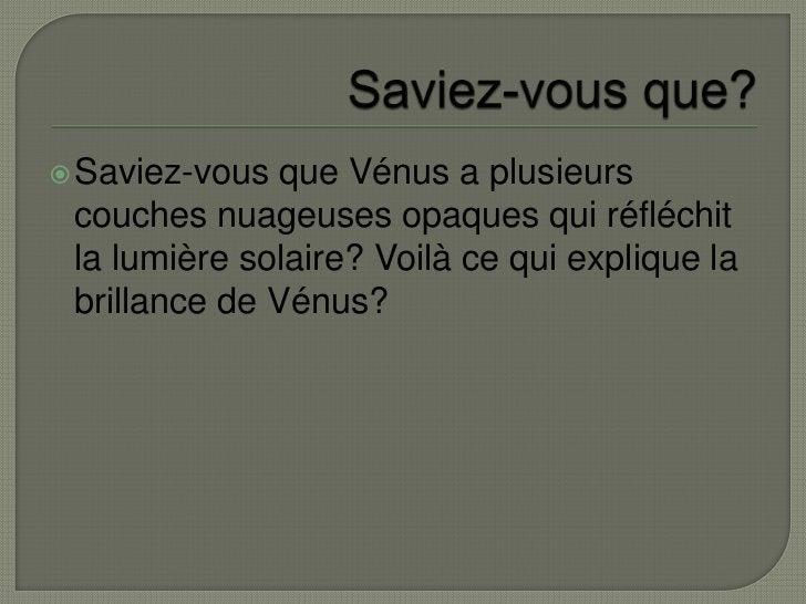Saviez-vous que?<br />Saviez-vous que Vénus a plusieurs couches nuageuses opaques qui réfléchit la lumière solaire? Voilà ...