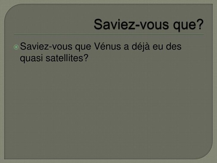 Saviez-vous que?<br />Saviez-vous que Vénus a déjà eu des quasi satellites?<br />