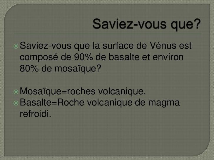Saviez-vous que?<br />Saviez-vous que la surface de Vénus est composé de 90% de basalte et environ 80% de mosaïque?<br />M...
