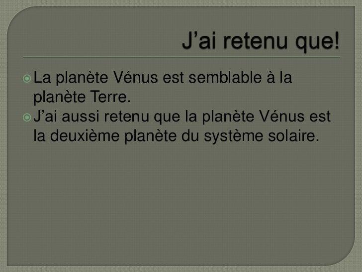 J'ai retenu que!<br />La planète Vénus est semblable à la planète Terre.<br />J'ai aussi retenu que la planète Vénus est l...