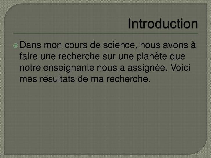 Introduction<br />Dans mon cours de science, nous avons à faire une recherche sur une planète que notre enseignante nous a...