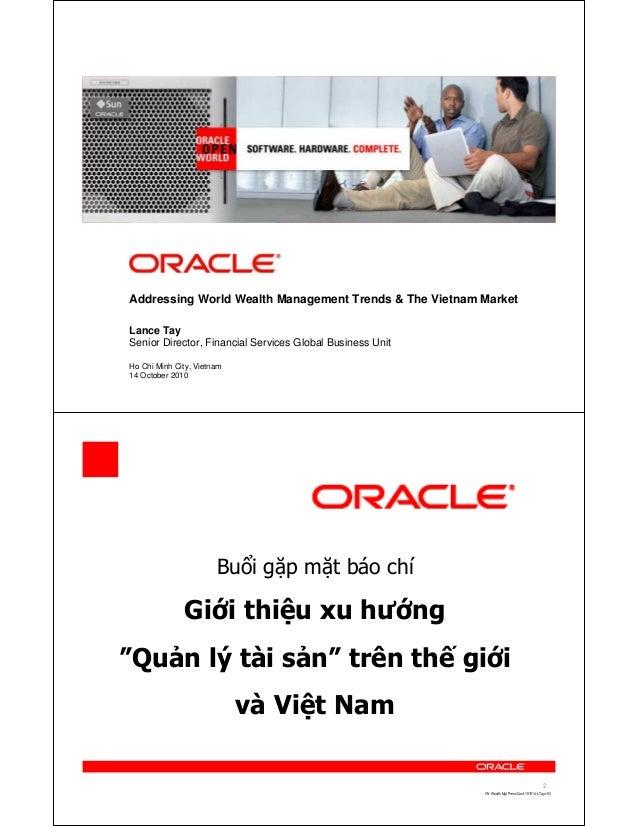 <Insert Picture Here> Addressing World Wealth Management Trends & The Vietnam Market Lance Tay Senior Director, Financial ...