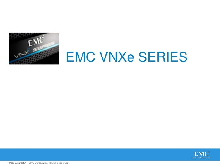EMC VNXe SERIES© Copyright 2011 EMC Corporation. All rights reserved.              1
