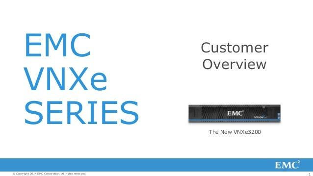 1© Copyright 2014 EMC Corporation. All rights reserved. EMC VNXe SERIES Customer Overview The New VNXe3200