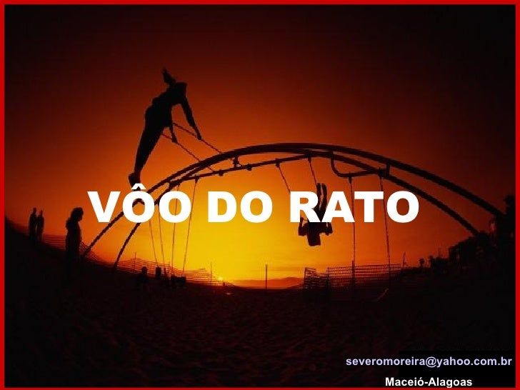 VÔO DO RATO [email_address] Maceió-Alagoas