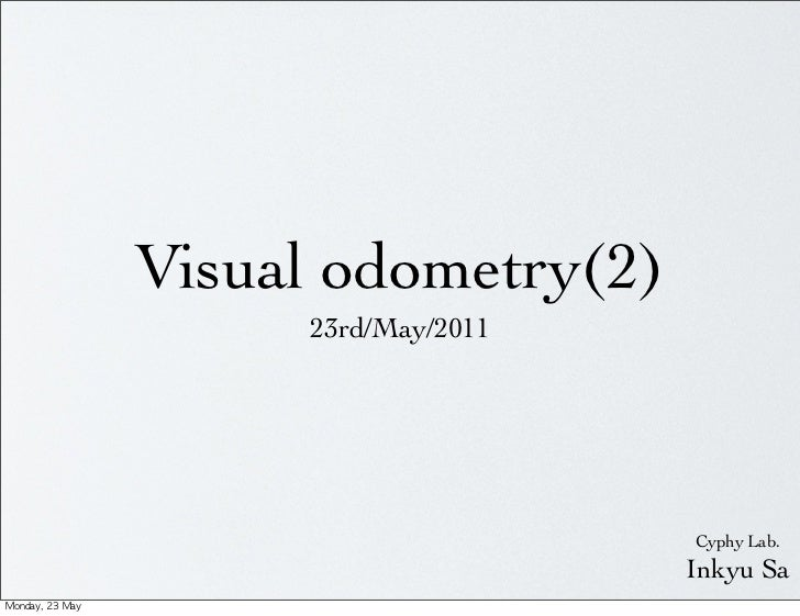 Visual odometry(2)                          23rd/May/2011                                          Cyphy Lab.             ...