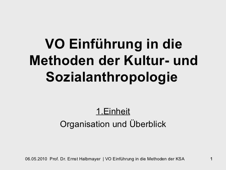 VO Einführung in die Methoden der Kultur- und Sozialanthropologie   1.Einheit Organisation und Überblick