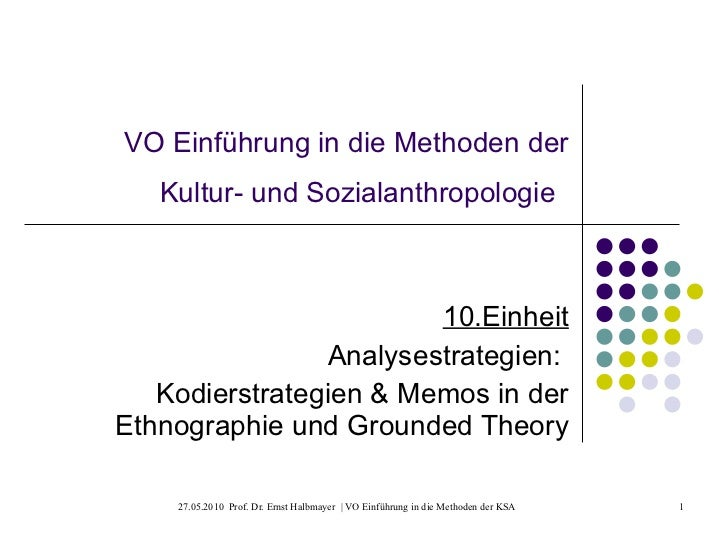 VO Einführung in die Methoden der Kultur- und Sozialanthropologie   10.Einheit Analysestrategien:  Kodierstrategien & Memo...