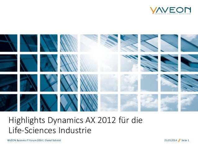 21.05.2014 Seite 1 Highlights Dynamics AX 2012 für die Life-Sciences Industrie YAVEON Business IT Forum 2014 | Daniel Schm...