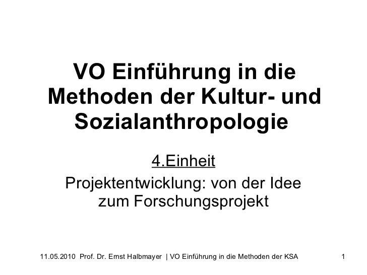 VO Einführung in die Methoden der Kultur- und Sozialanthropologie   4.Einheit Projektentwicklung: von der Idee zum Forschu...