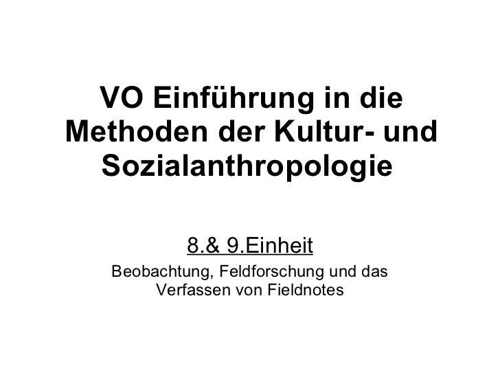 VO Einführung in die Methoden der Kultur- und Sozialanthropologie   8.& 9.Einheit Beobachtung, Feldforschung und das Verfa...