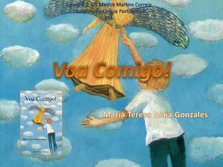  No âmbito da disciplina de língua portuguesa vou  apresentar o livro Voa Comigo da autoria de Maria  Teresa Maia Gonzale...
