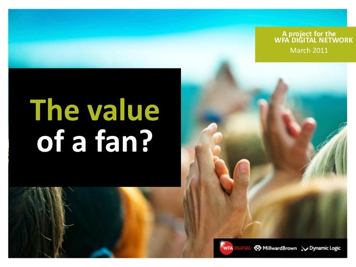 A project for the            WFA DIGITAL NETWORK               March 2011The valueof a fan?
