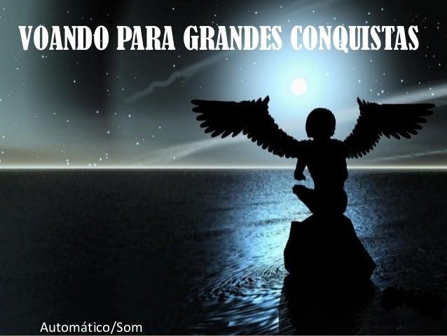VOANDO PARA GRANDES CONQUISTAS Automático/Som