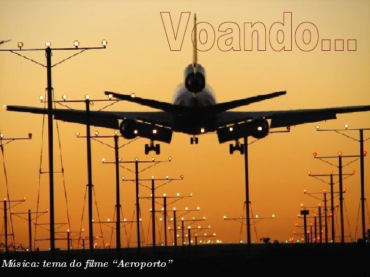 "Voando... Música: tema do filme ""Aeroporto"""