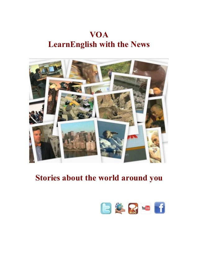 VOA LearnEnglish with the News Stories about the world around you