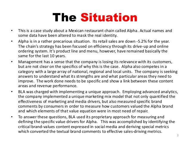 The Situation • This is a case study about a Mexican restaurant chain called Alpha. Actual names and some data have been a...