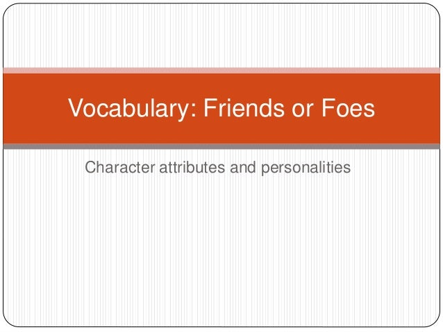 Character attributes and personalities Vocabulary: Friends or Foes