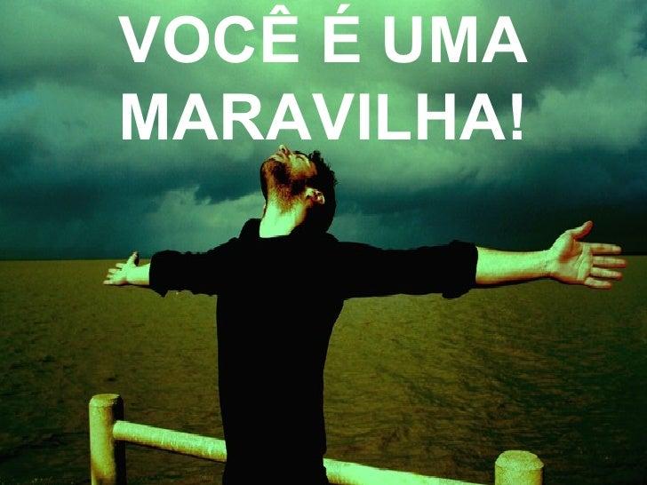 VOCÊ É UMA MARAVILHA!