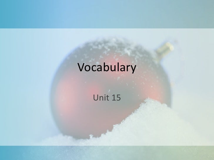 Vocabulary<br />Unit 15<br />