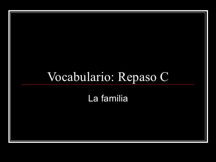 Vocabulario: Repaso C La familia