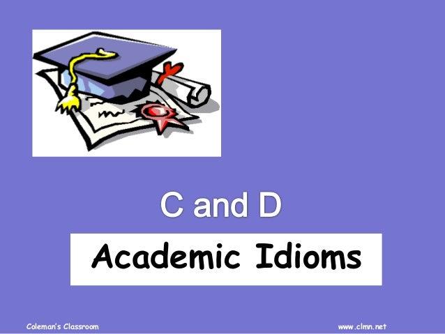 Coleman's Classroom www.clmn.net Academic Idioms