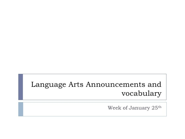 Language Arts Announcements and vocabulary<br />Week of January 25th<br />