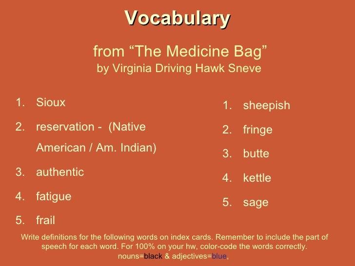 "Vocabulary   from ""The Medicine Bag""  by Virginia Driving Hawk Sneve <ul><li>Sioux </li></ul><ul><li>reservation -  (Nativ..."