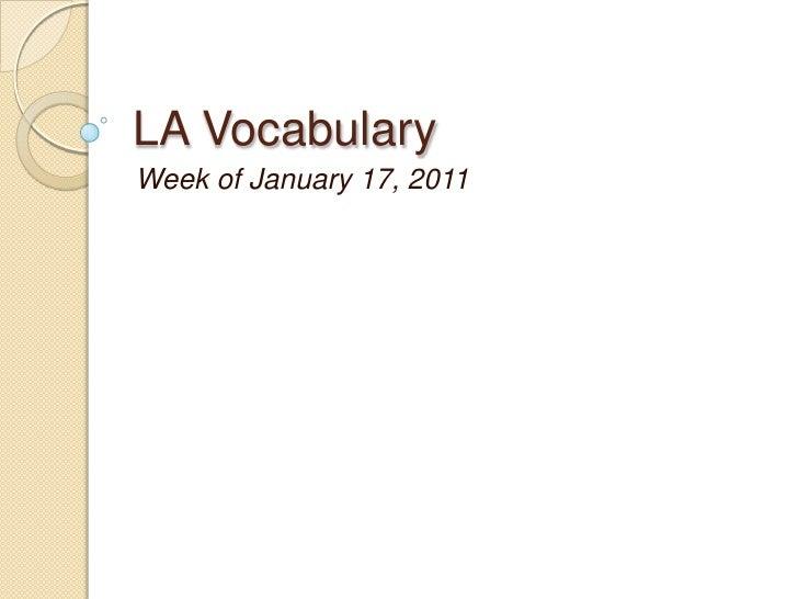 LA Vocabulary<br />Week of January 17, 2011<br />
