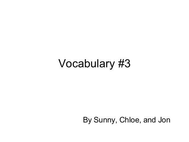 Vocabulary #3 By Sunny, Chloe, and Jon