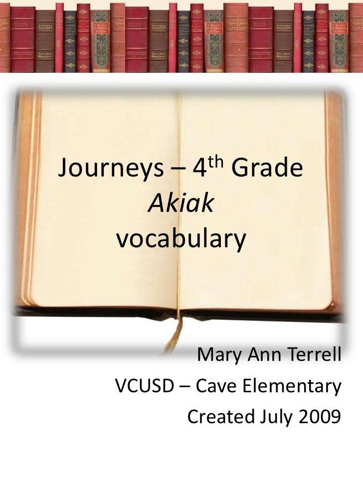 Journeys – 4th GradeAkiakvocabulary<br />Mary Ann Terrell<br />VCUSD – Cave Elementary<br />Created July 2009<br />