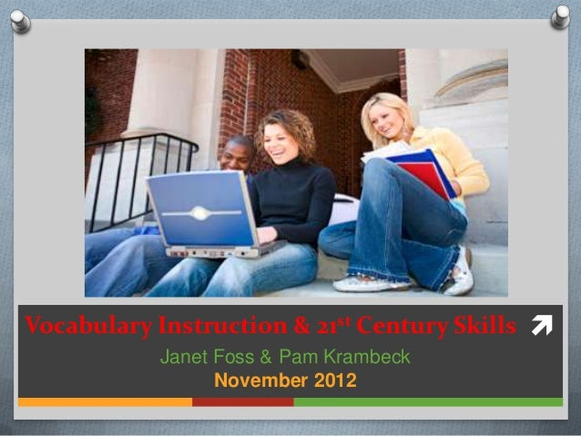 Vocabulary Instruction & 21st Century Skills            Janet Foss & Pam Krambeck                 November 2012
