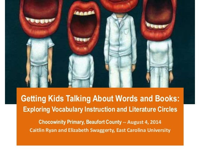 Getting Kids Talking About Words and Books: Exploring Vocabulary Instruction and Literature Circles Chocowinity Primary, B...