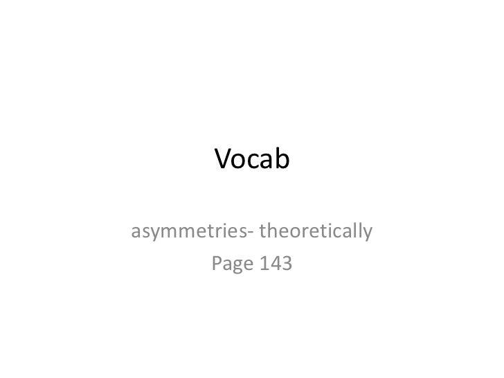 Vocab<br />asymmetries- theoretically<br />Page 143<br />