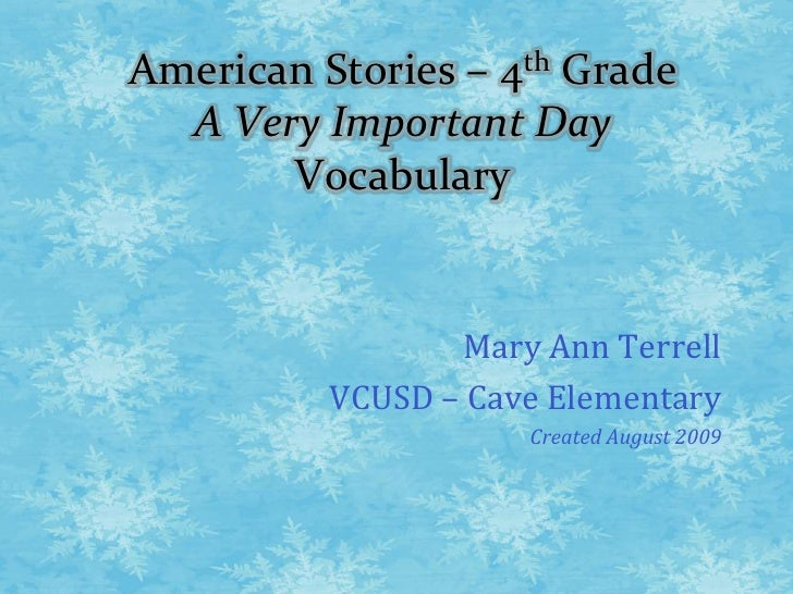 American Stories – 4th GradeA Very Important DayVocabulary<br />Mary Ann Terrell<br />VCUSD – Cave Elementary<br />Created...
