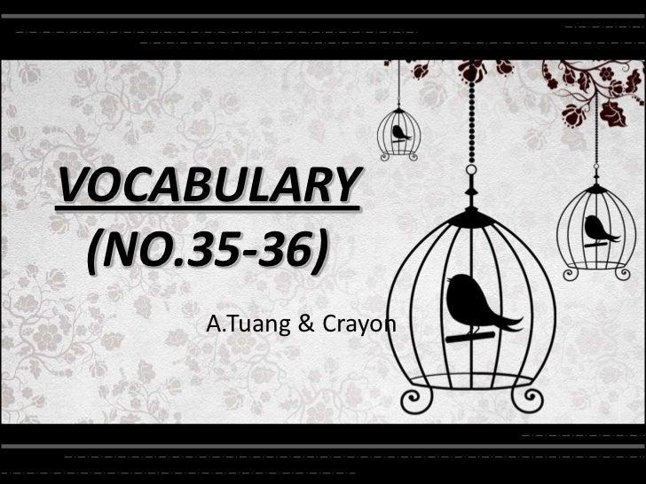 VOCABULARY (NO.35-36)     A.Tuang & Crayon