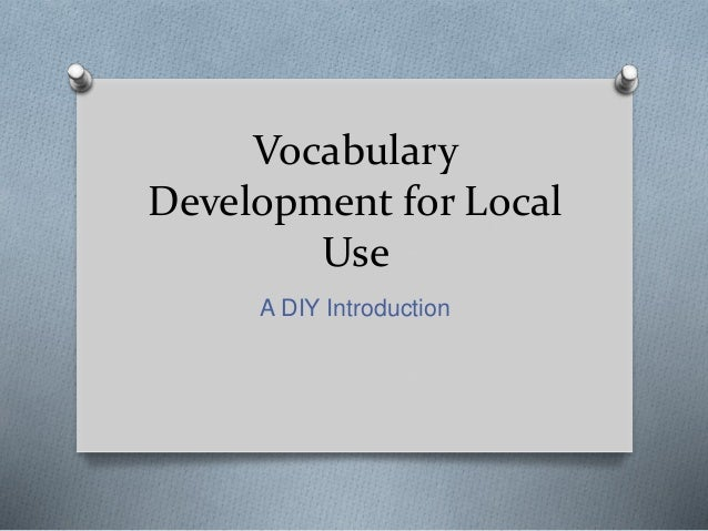 Vocabulary Development for Local Use A DIY Introduction