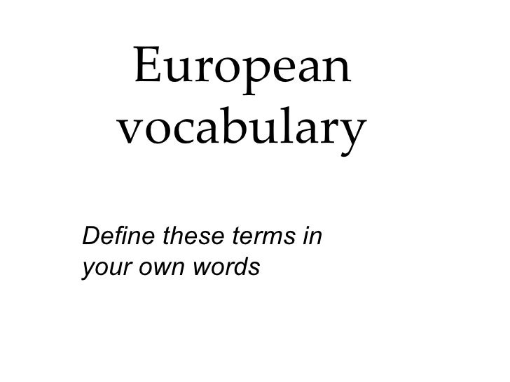 European vocabulary Define these terms in your own words